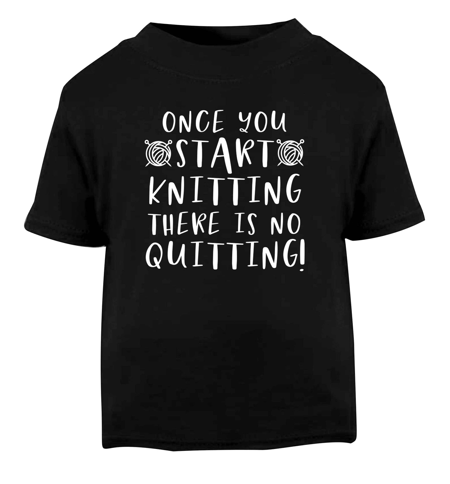 Once you start knitting there is no quitting! Black Baby Toddler Tshirt 2 years