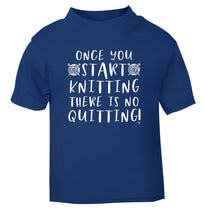 Once you start knitting there is no quitting! blue Baby Toddler Tshirt 2 Years