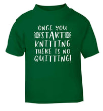 Once you start knitting there is no quitting! green Baby Toddler Tshirt 2 Years