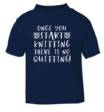 Once you start knitting there is no quitting! navy Baby Toddler Tshirt 2 Years