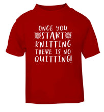 Once you start knitting there is no quitting! red Baby Toddler Tshirt 2 Years