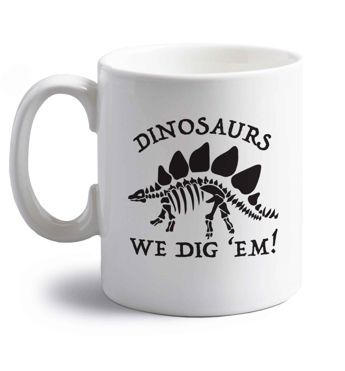 Dinosaurs we dig 'em! right handed white ceramic mug