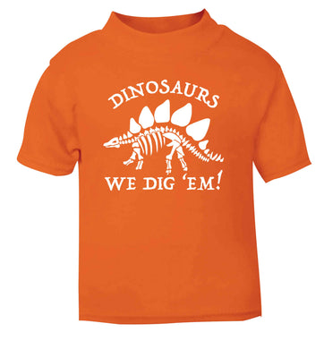 Dinosaurs we dig 'em! orange Baby Toddler Tshirt 2 Years