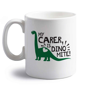 My carer is dinomite! right handed white ceramic mug