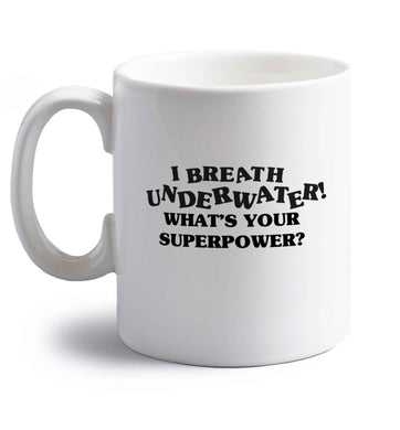 I breath underwater what's your superpower? right handed white ceramic mug