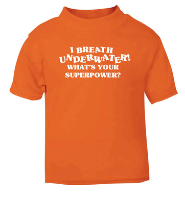 I breath underwater what's your superpower? orange Baby Toddler Tshirt 2 Years
