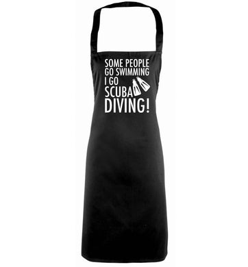 Some people go swimming I go scuba diving! black apron