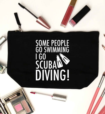 Some people go swimming I go scuba diving! black makeup bag