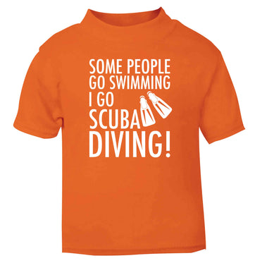 Some people go swimming I go scuba diving! orange Baby Toddler Tshirt 2 Years
