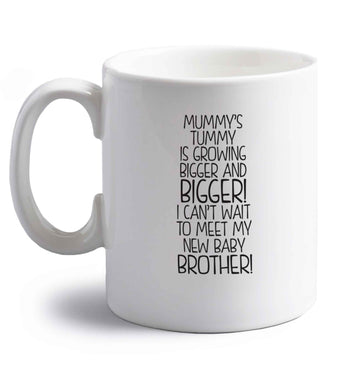 Mummy's tummy is growing bigger and bigger I can't wait to meet my new baby brother! right handed white ceramic mug
