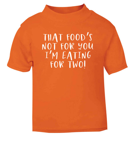 That food's not for you I'm eating for two orange Baby Toddler Tshirt 2 Years