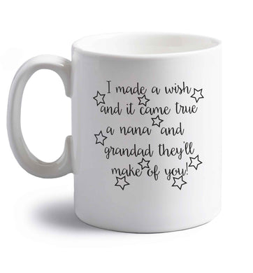 I made a wish and it came true a nana and grandad they'll make of you! right handed white ceramic mug