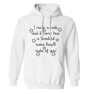 I made a wish and it came true a beautiful nana they'll make of you! adults unisex white hoodie 2XL