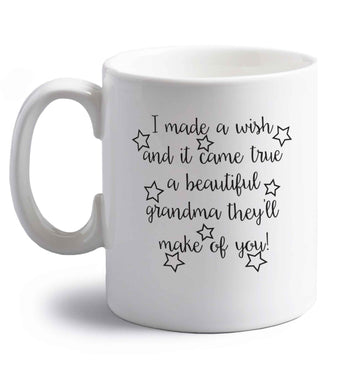 I made a wish and it came true a beautiful grandma they'll make of you! right handed white ceramic mug