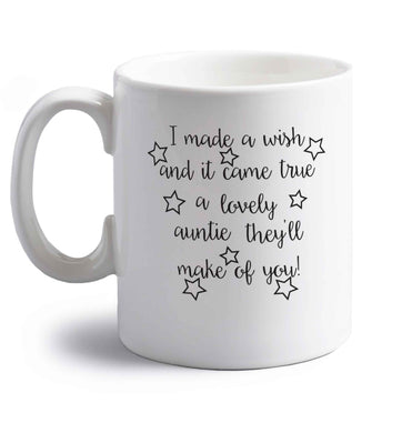 I made a wish and it came true a lovely auntie they'll make of you! right handed white ceramic mug