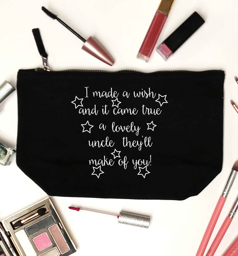 I made a wish and it came true a lovely uncle they'll make of you! black makeup bag