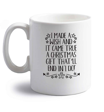 I made a wish and it came true a Christmas gift that'll end in 'I do' right handed white ceramic mug