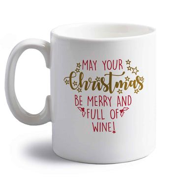May your Christmas be merry and full of wine right handed white ceramic mug