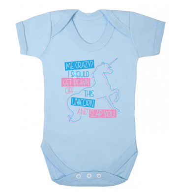 Me crazy? I should get down off this unicorn and slap you Baby Vest pale blue 18-24 months
