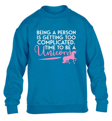 Being a person is getting too complicated time to be a unicorn children's blue sweater 12-13 Years