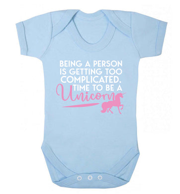 Being a person is getting too complicated time to be a unicorn Baby Vest pale blue 18-24 months