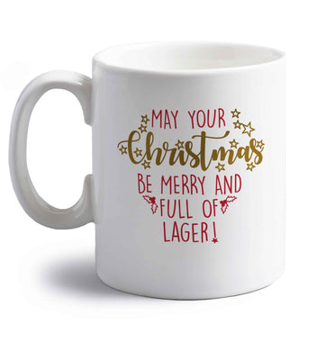 May your Christmas be merry and full of lager right handed white ceramic mug