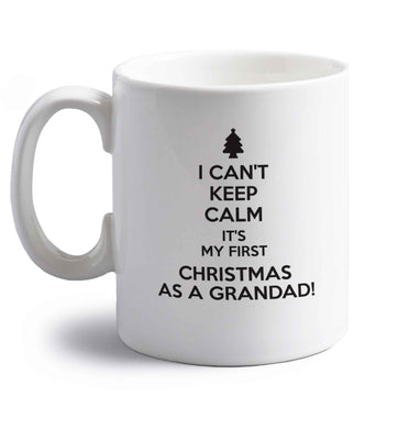 I can't keep calm it's my first Christmas as a grandad! right handed white ceramic mug