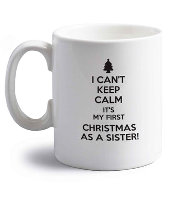 I can't keep calm it's my first Christmas as a sister! right handed white ceramic mug
