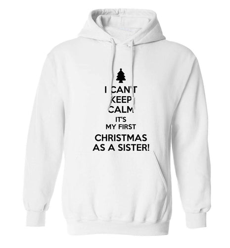 I can't keep calm it's my first Christmas as a sister! adults unisex white hoodie 2XL