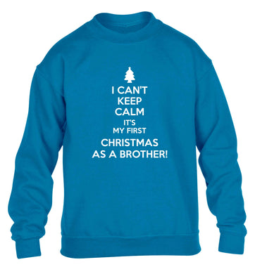 I can't keep calm it's my first Christmas as a brother! children's blue sweater 12-13 Years