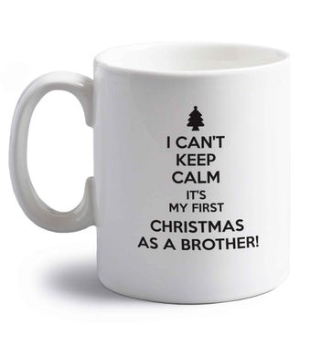 I can't keep calm it's my first Christmas as a brother! right handed white ceramic mug