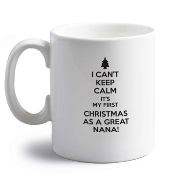 I can't keep calm it's my first Christmas as a great nana! right handed white ceramic mug