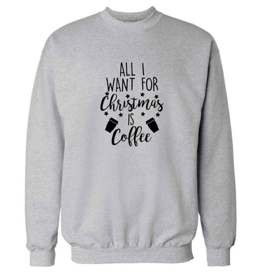 All I want for Christmas is coffee Adult's unisex grey Sweater 2XL