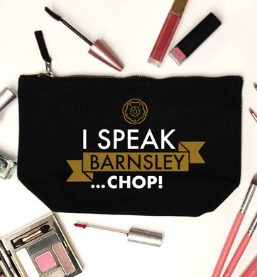 I speak Barnsley...chop! black makeup bag