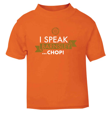 I speak Barnsley...chop! orange Baby Toddler Tshirt 2 Years