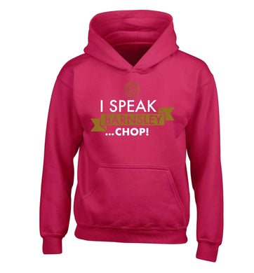 I speak Barnsley...chop! children's pink hoodie 12-13 Years