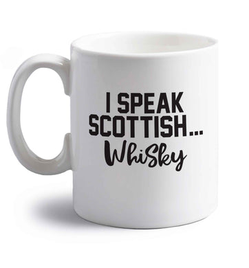 I speak scottish...whisky right handed white ceramic mug