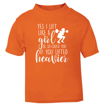 Yes I lift like a girl and so could you if you lifted heavier orange Baby Toddler Tshirt 2 Years