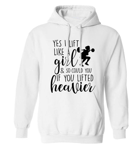 Yes I lift like a girl and so could you if you lifted heavier adults unisex white hoodie 2XL