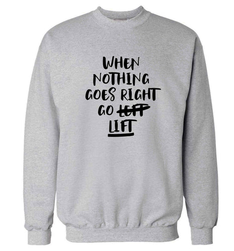 When nothing goes right go lift Adult's unisex grey Sweater 2XL