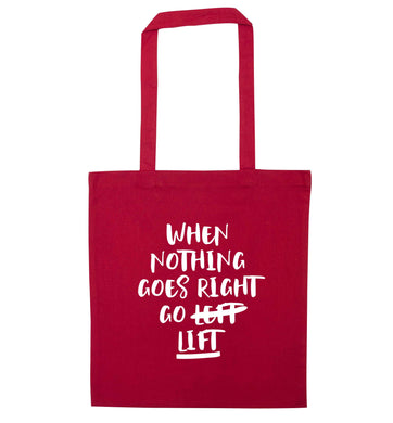 When nothing goes right go lift red tote bag