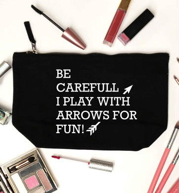 Be carefull I play with arrows for fun black makeup bag