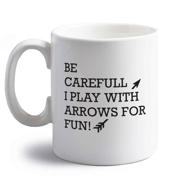 Be carefull I play with arrows for fun right handed white ceramic mug