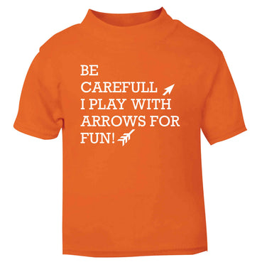 Be carefull I play with arrows for fun orange Baby Toddler Tshirt 2 Years