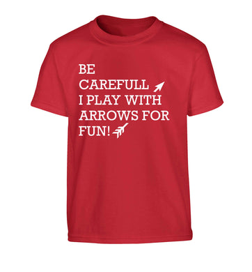 Be carefull I play with arrows for fun Children's red Tshirt 12-13 Years