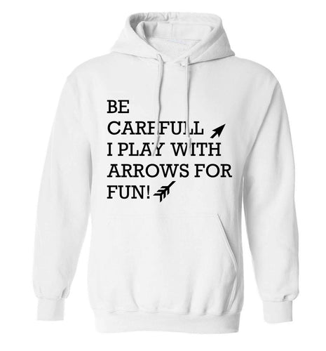Be carefull I play with arrows for fun adults unisex white hoodie 2XL