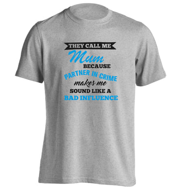 They call me mum because partner in crime makes me sound like a bad influence adults unisex grey Tshirt 2XL