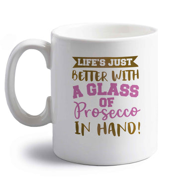 Life's just better with a glass of prosecco in hand right handed white ceramic mug