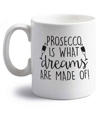 Prosecco is what dreams are made of right handed white ceramic mug