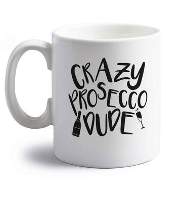 Crazy prosecco dude right handed white ceramic mug